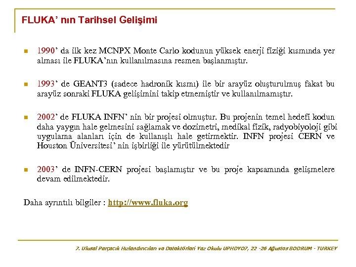 FLUKA' nın Tarihsel Gelişimi n 1990' da ilk kez MCNPX Monte Carlo kodunun yüksek