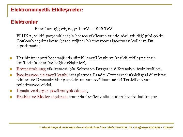 Elektromanyetik Etkileşmeler: Elektronlar Enerji aralığı; e+, e-, γ: 1 ke. V – 1000 Te.