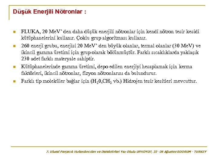Düşük Enerjili Nötronlar : n n FLUKA, 20 Me. V' den daha düşük enerjili