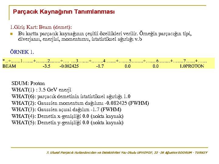 Parçacık Kaynağının Tanımlanması 1. Giriş Kart: Beam (demet): n Bu kartta parçacık kaynağının çeşitli