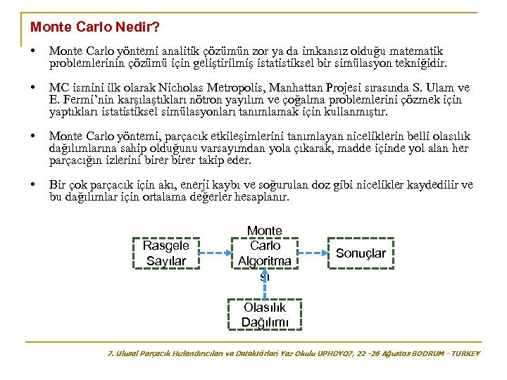 Monte Carlo Nedir? • Monte Carlo yöntemi analitik çözümün zor ya da imkansız olduğu