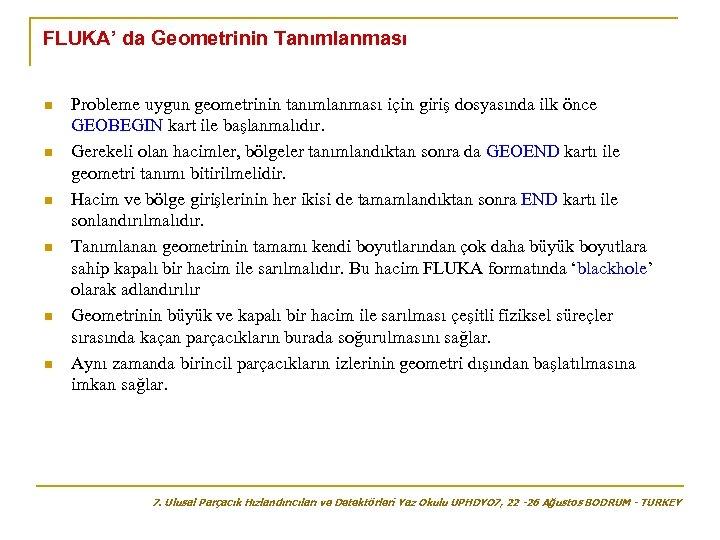 FLUKA' da Geometrinin Tanımlanması n n n Probleme uygun geometrinin tanımlanması için giriş dosyasında