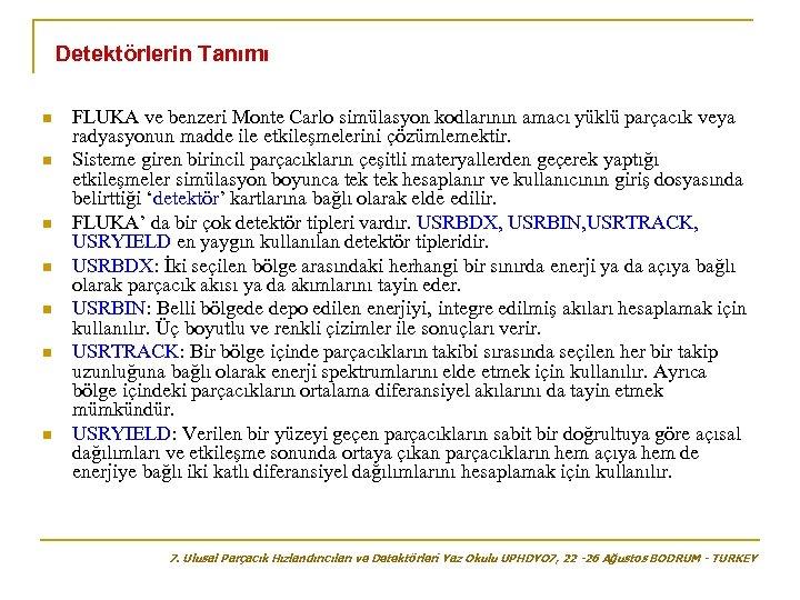 Detektörlerin Tanımı n n n n FLUKA ve benzeri Monte Carlo simülasyon kodlarının amacı