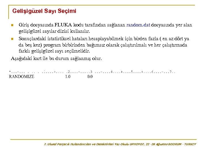Gelişigüzel Sayı Seçimi Giriş dosyasında FLUKA kodu tarafından sağlanan random. dat dosyasında yer alan