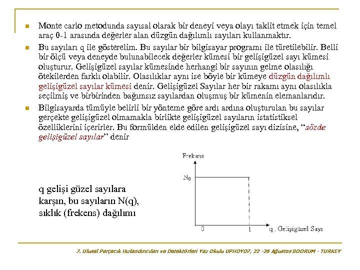 n n n Monte carlo metodunda sayısal olarak bir deneyi veya olayı taklit etmek
