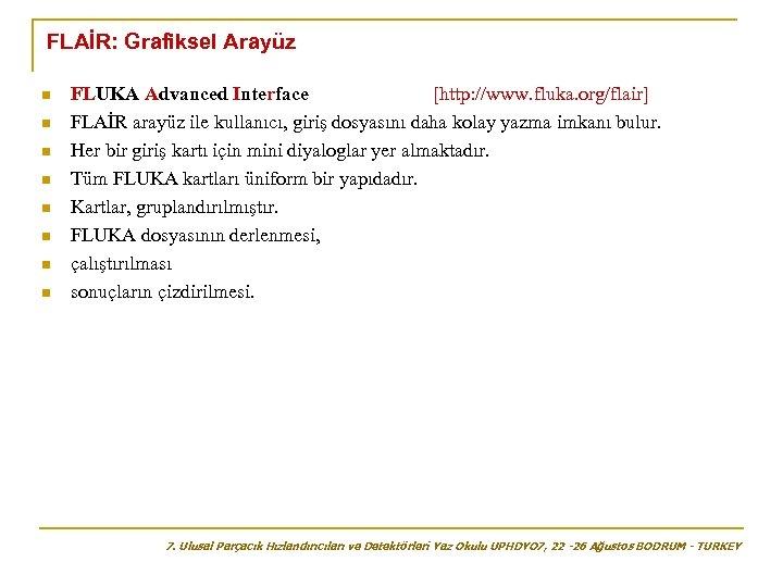 FLAİR: Grafiksel Arayüz n n n n FLUKA Advanced Interface [http: //www. fluka. org/flair]
