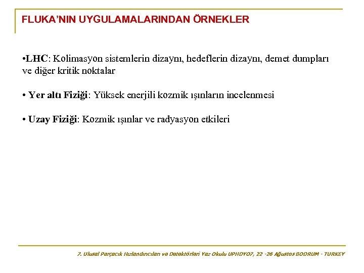 FLUKA'NIN UYGULAMALARINDAN ÖRNEKLER • LHC: Kolimasyon sistemlerin dizaynı, hedeflerin dizaynı, demet dumpları ve diğer