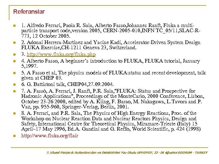 Referanslar n n n n n 1. Alfredo Ferrari, Paola R. Sala, Alberto Fasso,