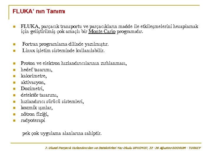FLUKA' nın Tanımı n n n n FLUKA, parçacık transportu ve parçacıkların madde ile