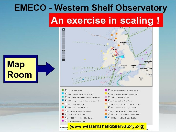 EMECO - Western Shelf Observatory An exercise in scaling ! Map Room NERC SOFI
