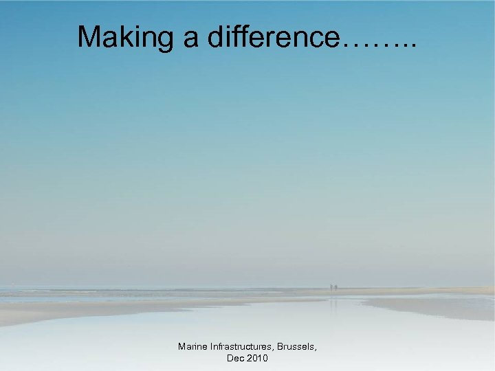 Making a difference……. . Marine Infrastructures, Brussels, Dec 2010