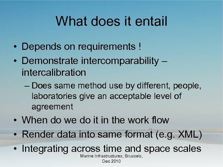 What does it entail • Depends on requirements ! • Demonstrate intercomparability – intercalibration