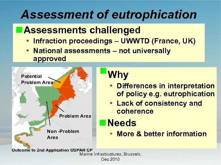 Assessment of eutrophication Assessments challenged • Infraction proceedings – UWWTD (France, UK) • National