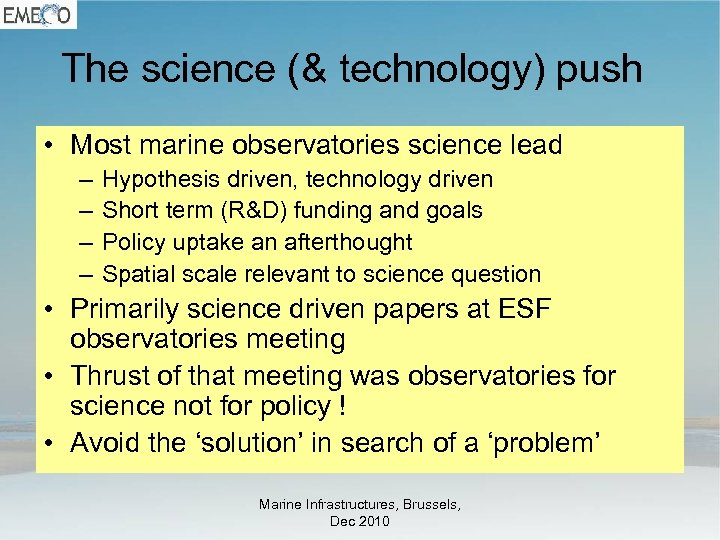 The science (& technology) push • Most marine observatories science lead – – Hypothesis
