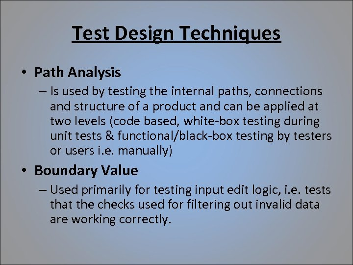 Test Design Techniques • Path Analysis – Is used by testing the internal paths,