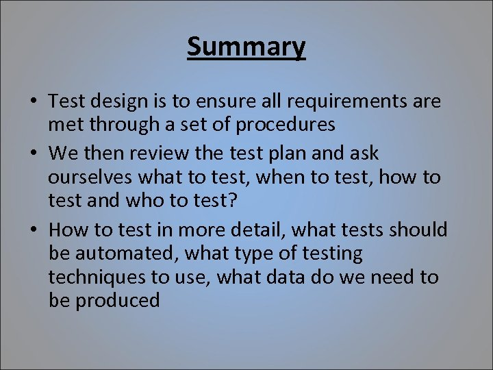 Summary • Test design is to ensure all requirements are met through a set