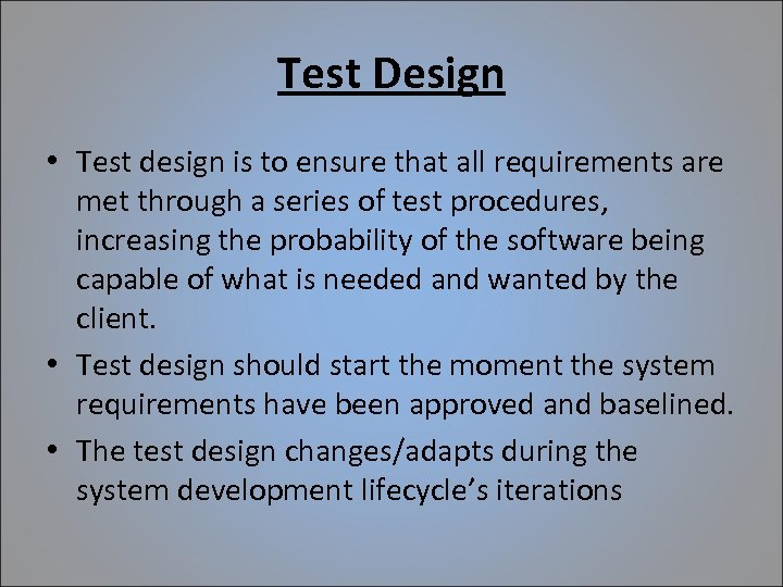 Test Design • Test design is to ensure that all requirements are met through