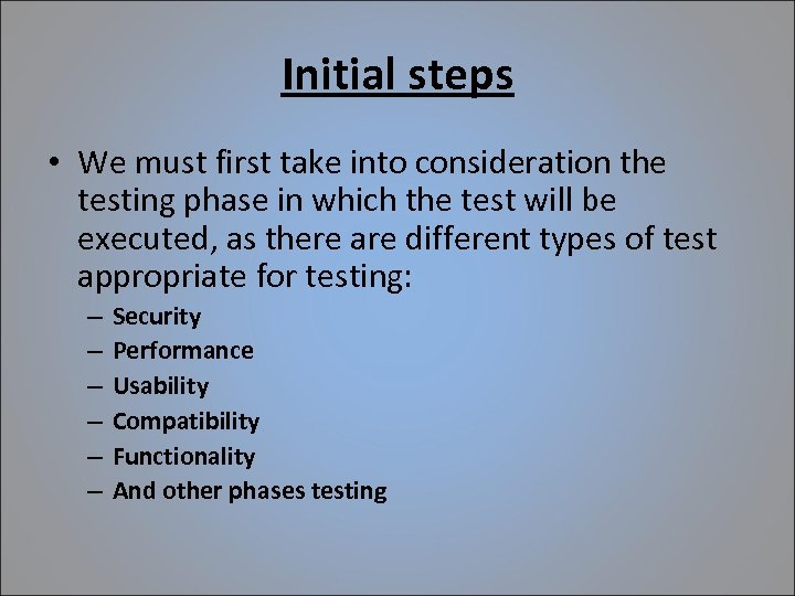 Initial steps • We must first take into consideration the testing phase in which