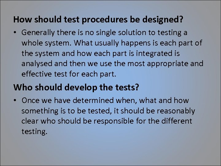 How should test procedures be designed? • Generally there is no single solution to