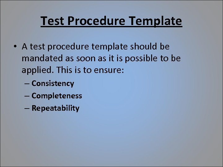 Test Procedure Template • A test procedure template should be mandated as soon as