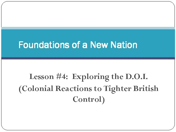Foundations of a New Nation Lesson #4: Exploring the D. O. I. (Colonial Reactions