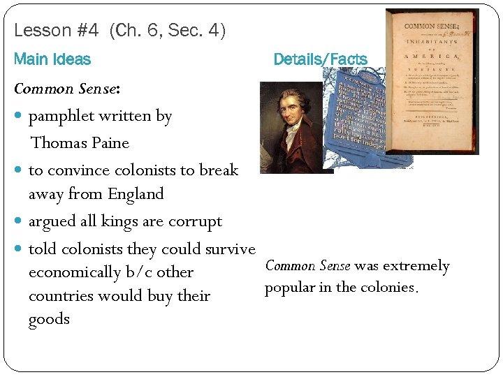 Lesson #4 (Ch. 6, Sec. 4) Main Ideas Details/Facts Common Sense: pamphlet written by