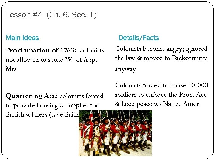 Lesson #4 (Ch. 6, Sec. 1) Main Ideas Proclamation of 1763: colonists not allowed
