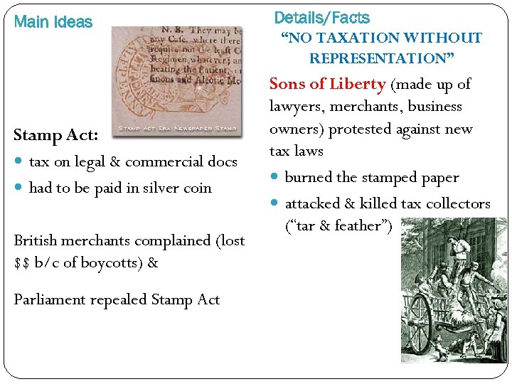 Main Ideas Stamp Act: tax on legal & commercial docs had to be paid