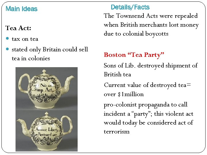 Main Ideas Tea Act: tax on tea stated only Britain could sell tea in