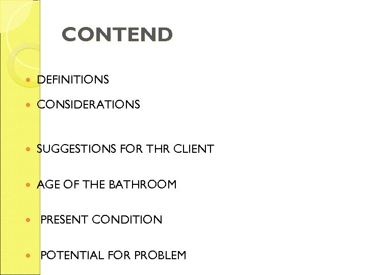 CONTEND DEFINITIONS CONSIDERATIONS SUGGESTIONS FOR THR CLIENT AGE OF THE BATHROOM PRESENT CONDITION POTENTIAL