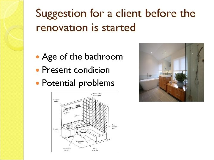 Suggestion for a client before the renovation is started Age of the bathroom Present