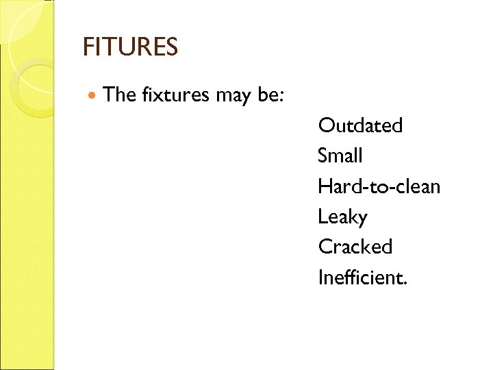 FITURES The fixtures may be: Outdated Small Hard-to-clean Leaky Cracked Inefficient.
