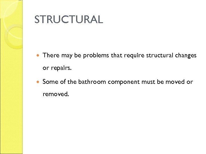 STRUCTURAL There may be problems that require structural changes or repairs. Some of the