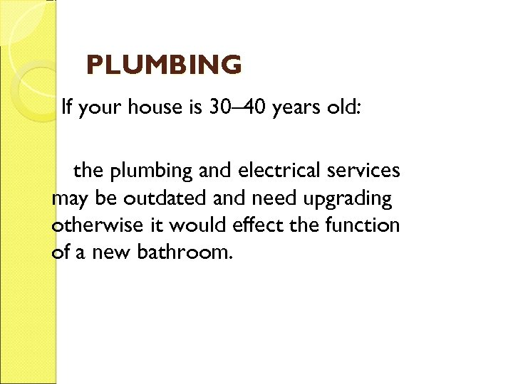 PLUMBING If your house is 30– 40 years old: the plumbing and electrical services