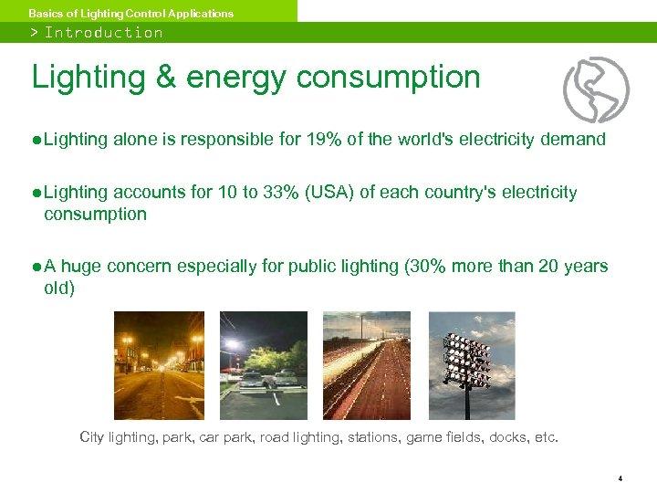 Basics of Lighting Control Applications > Introduction Lighting & energy consumption ● Lighting alone