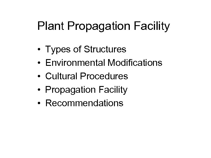 Plant Propagation Facility • • • Types of Structures Environmental Modifications Cultural Procedures Propagation