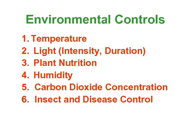 Environmental Controls 1. Temperature 2. Light (Intensity, Duration) 3. Plant Nutrition 4. Humidity 5.