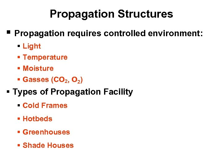 Propagation Structures § Propagation requires controlled environment: § Light § Temperature § Moisture §