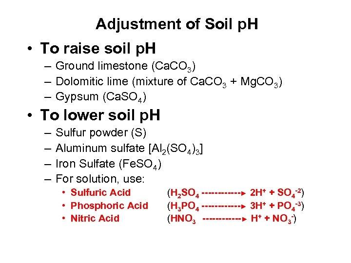 Adjustment of Soil p. H • To raise soil p. H – Ground limestone