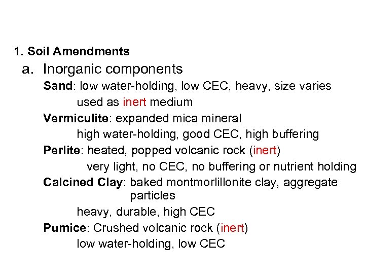 1. Soil Amendments a. Inorganic components Sand: low water-holding, low CEC, heavy, size varies