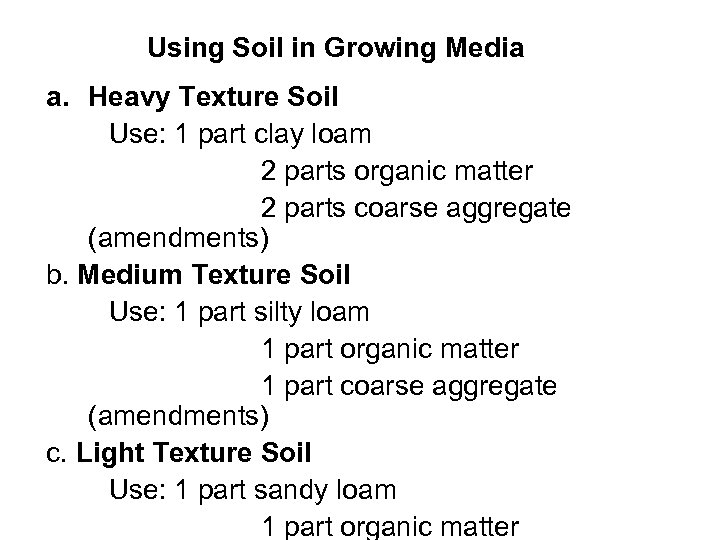 Using Soil in Growing Media a. Heavy Texture Soil Use: 1 part clay loam