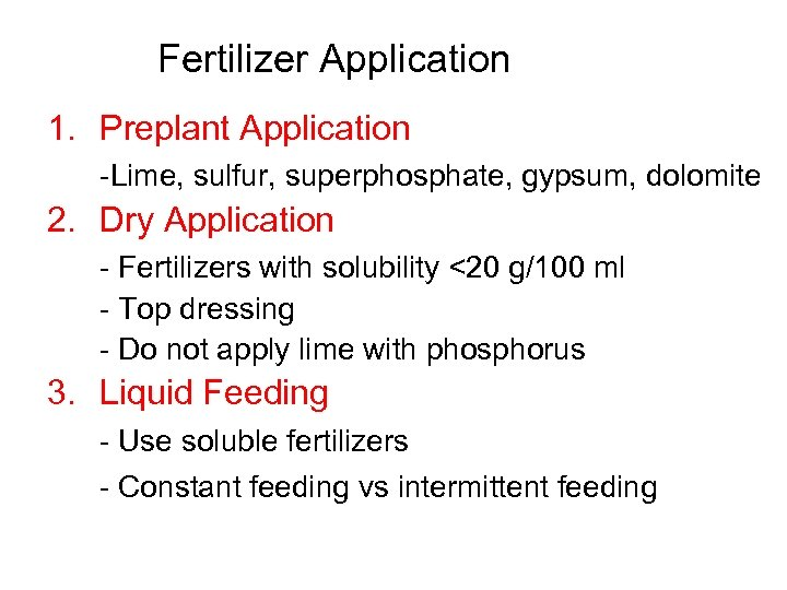 Fertilizer Application 1. Preplant Application -Lime, sulfur, superphosphate, gypsum, dolomite 2. Dry Application -