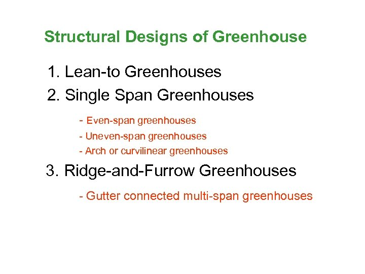 Structural Designs of Greenhouse 1. Lean-to Greenhouses 2. Single Span Greenhouses - Even-span greenhouses