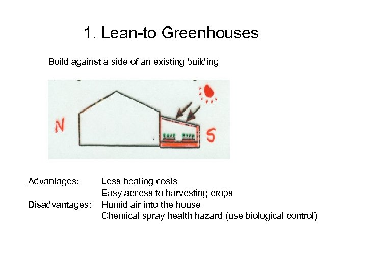 1. Lean-to Greenhouses Build against a side of an existing building Advantages: Disadvantages: Less