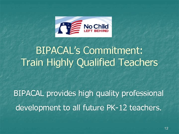BIPACAL's Commitment: Train Highly Qualified Teachers BIPACAL provides high quality professional development to all