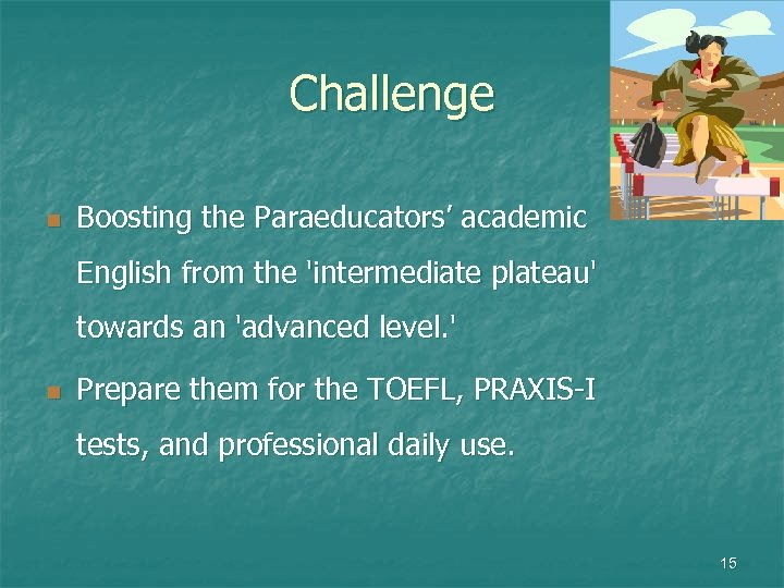 Challenge n Boosting the Paraeducators' academic English from the 'intermediate plateau' towards an 'advanced