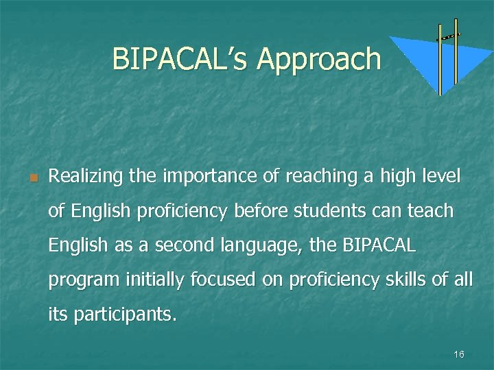 BIPACAL's Approach n Realizing the importance of reaching a high level of English proficiency