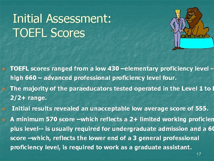 Initial Assessment: TOEFL Scores n TOEFL scores ranged from a low 430 –elementary proficiency