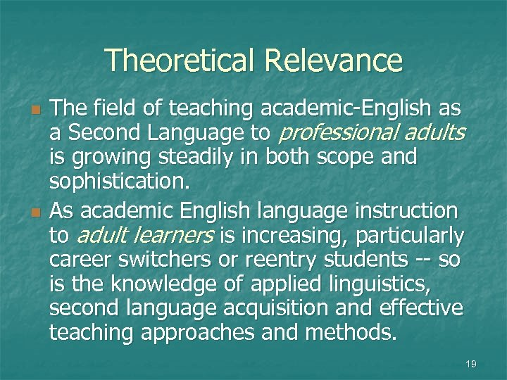 Theoretical Relevance n n The field of teaching academic-English as a Second Language to
