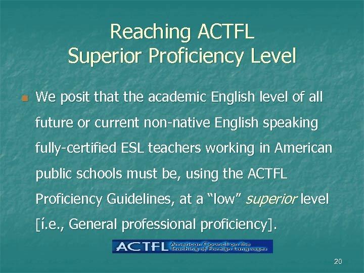 Reaching ACTFL Superior Proficiency Level n We posit that the academic English level of